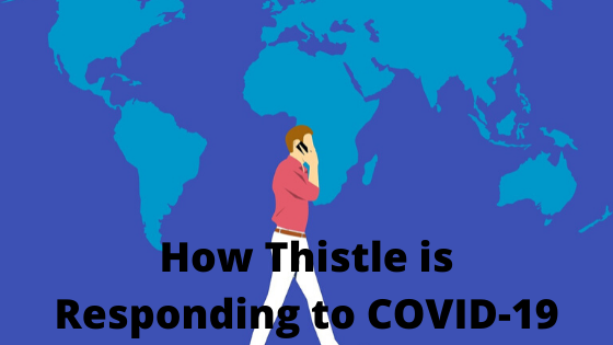 How Thistle is Responding to COVID-19